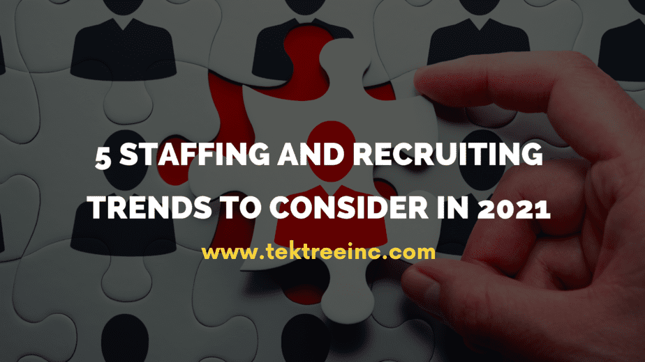 5 Staffing And Recruiting Trends To Consider In 2021